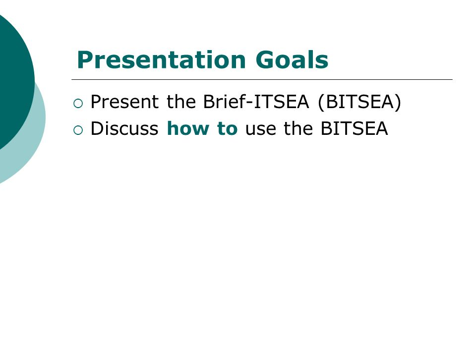 Presentation Goals Present the Brief-ITSEA (BITSEA)