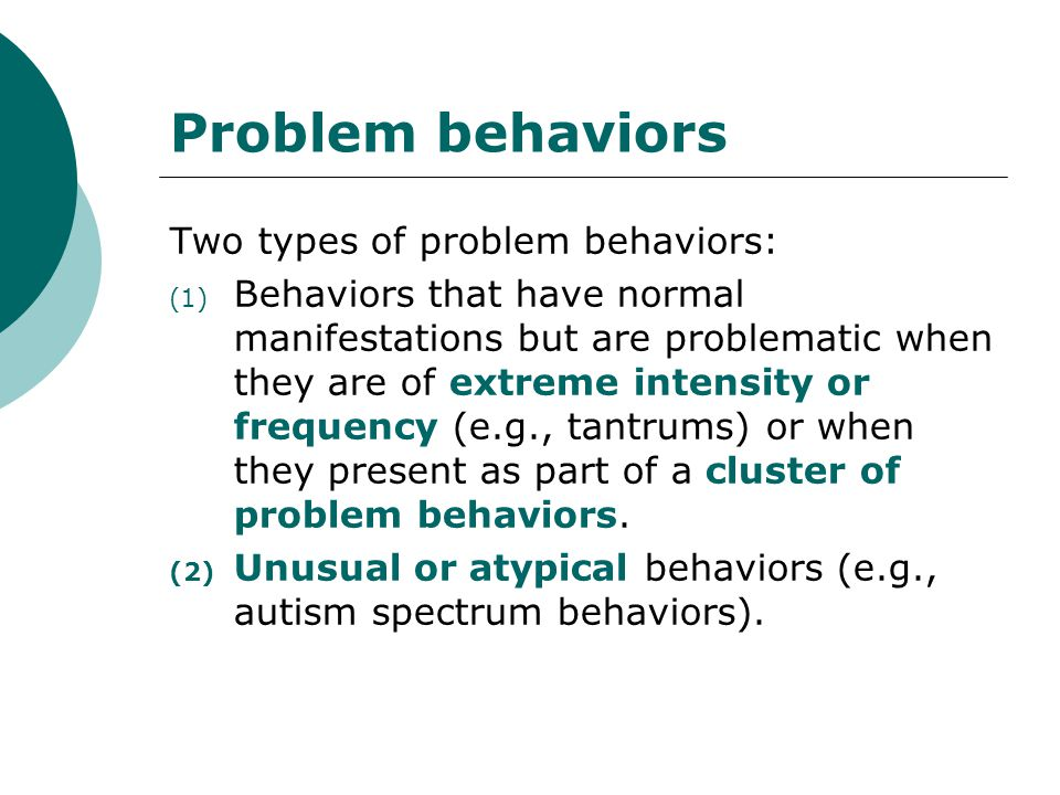 Problem behaviors Two types of problem behaviors: