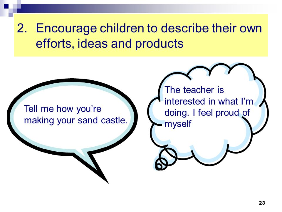 Encourage children to describe their own efforts, ideas and products