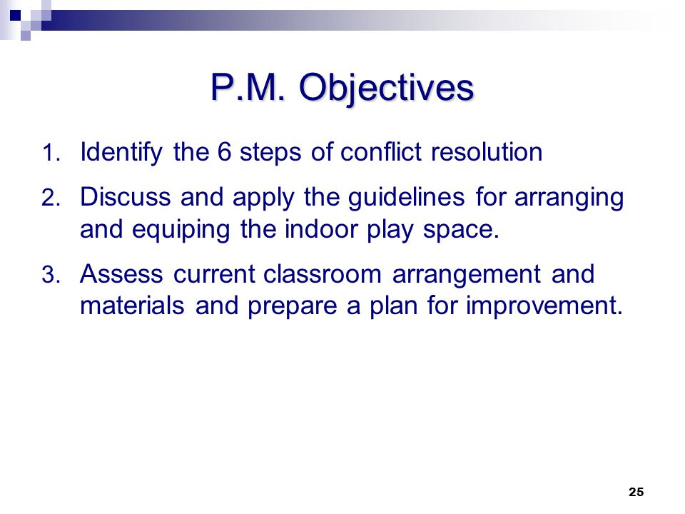 P.M. Objectives Identify the 6 steps of conflict resolution