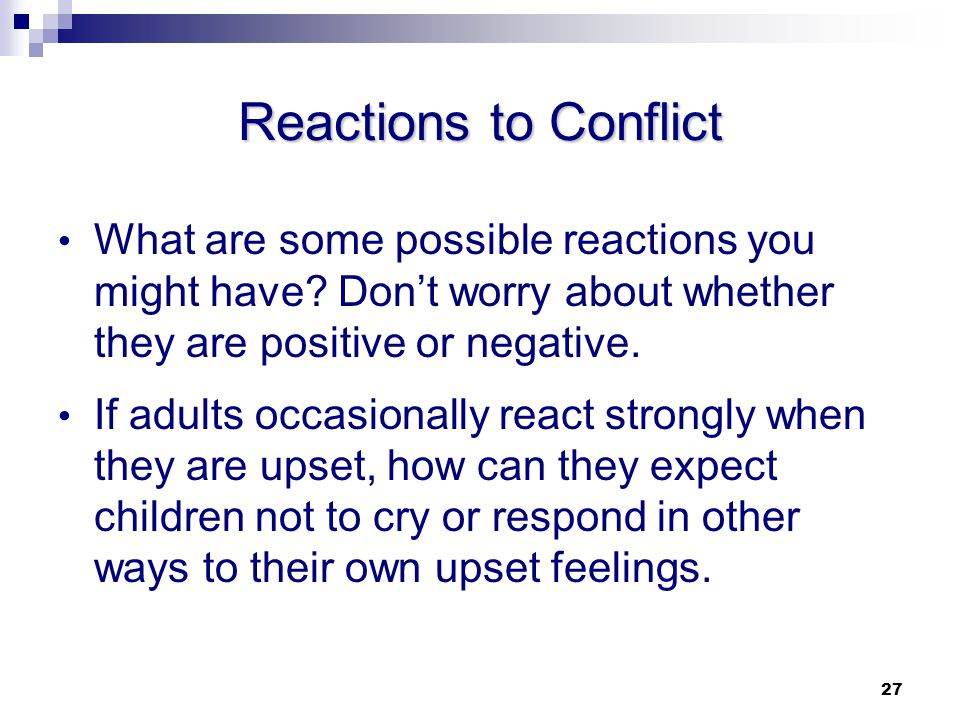 Reactions to Conflict What are some possible reactions you might have Don't worry about whether they are positive or negative.