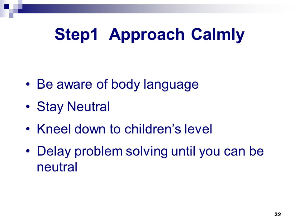 Step1 Approach Calmly Be aware of body language Stay Neutral
