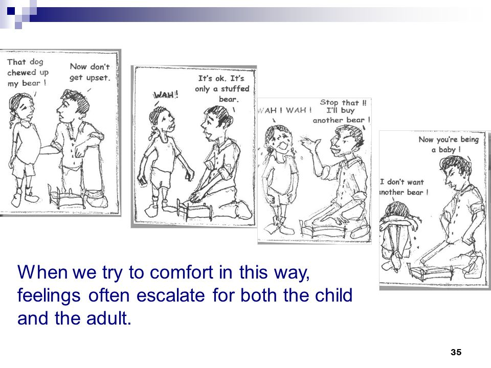When we try to comfort in this way, feelings often escalate for both the child and the adult.