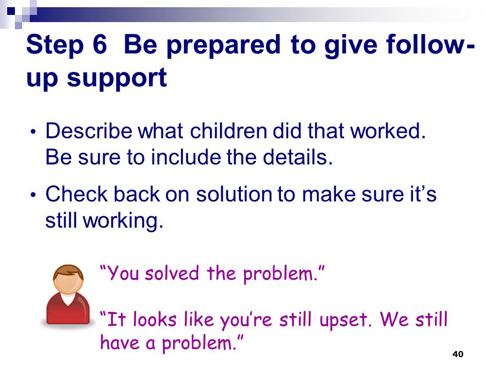 Step 6 Be prepared to give follow-up support