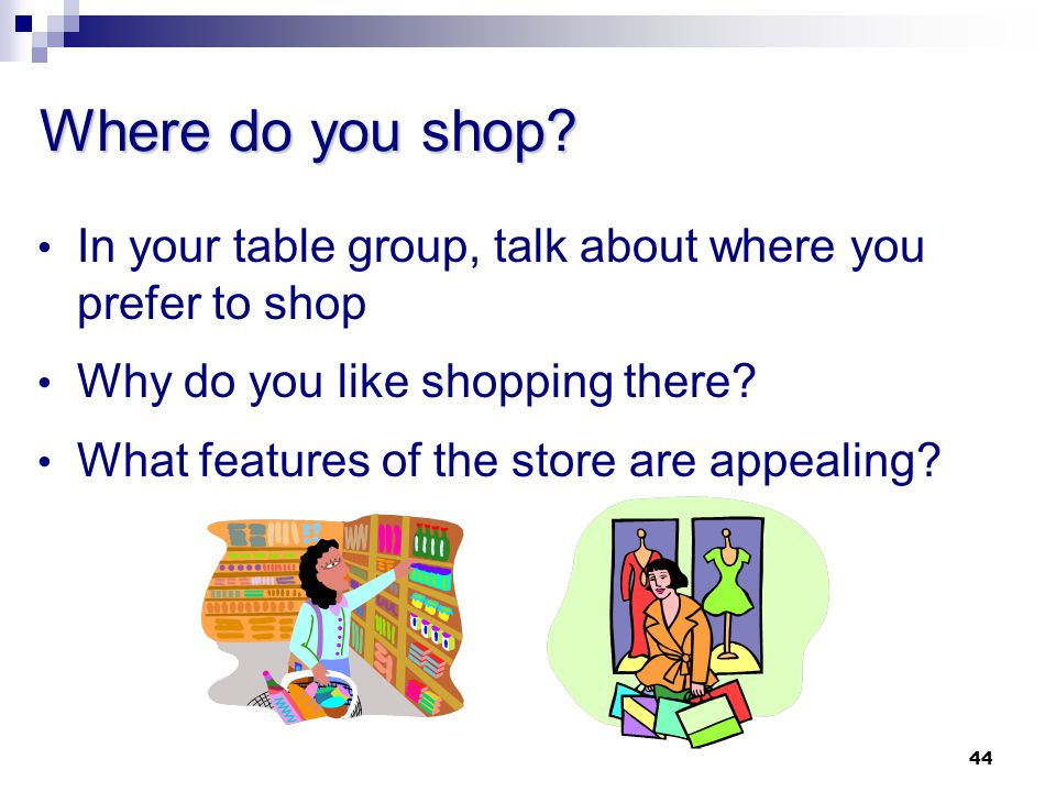 Where do you shop In your table group, talk about where you prefer to shop. Why do you like shopping there