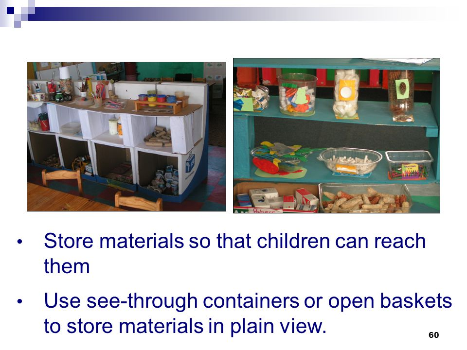 Store materials so that children can reach them