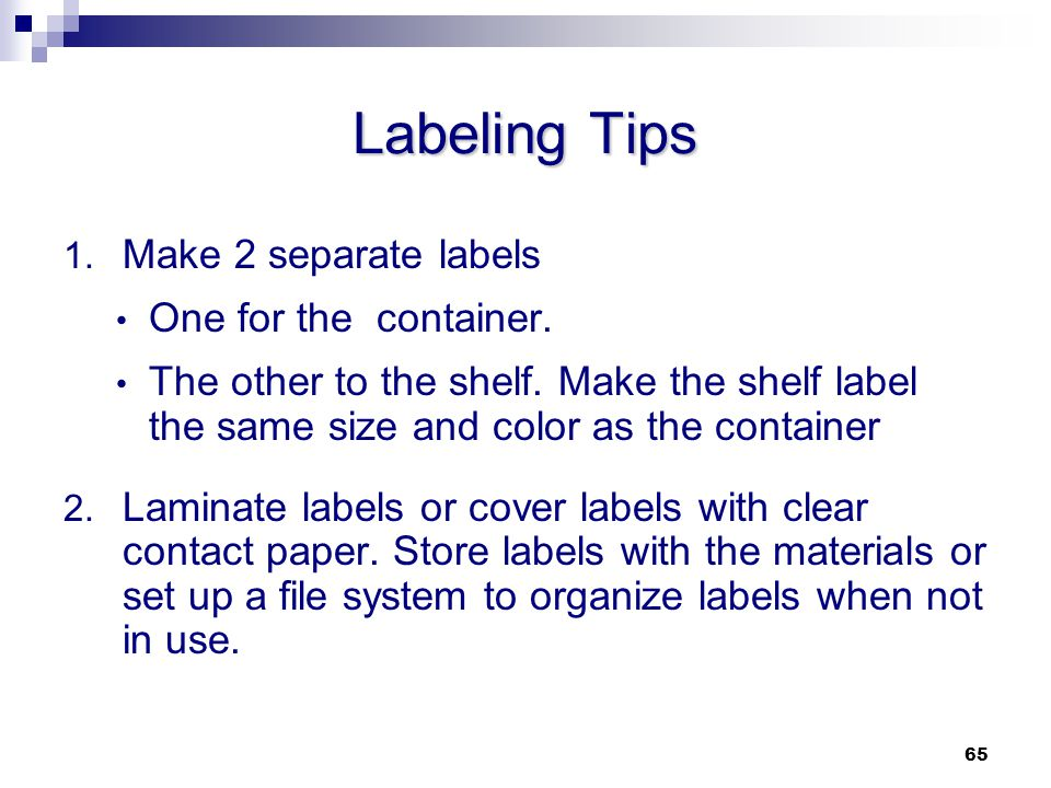 Labeling Tips Make 2 separate labels One for the container.
