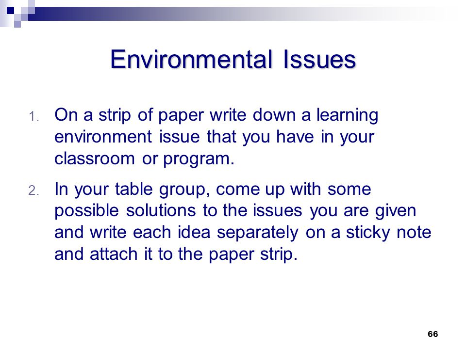 Environmental Issues On a strip of paper write down a learning environment issue that you have in your classroom or program.