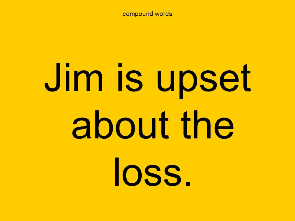 Jim is upset about the loss.