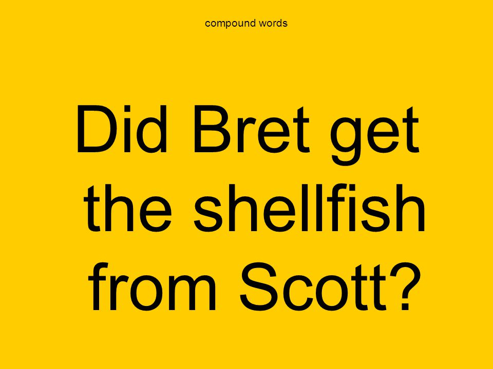 Did Bret get the shellfish from Scott