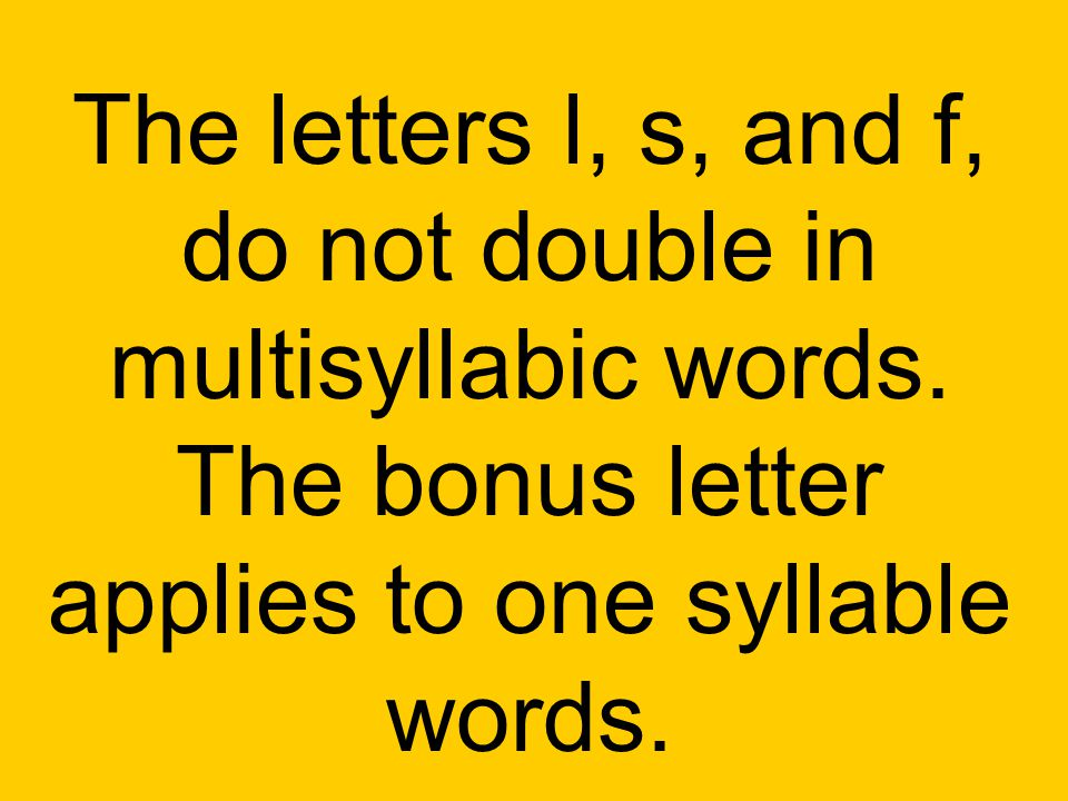 The letters l, s, and f, do not double in multisyllabic words