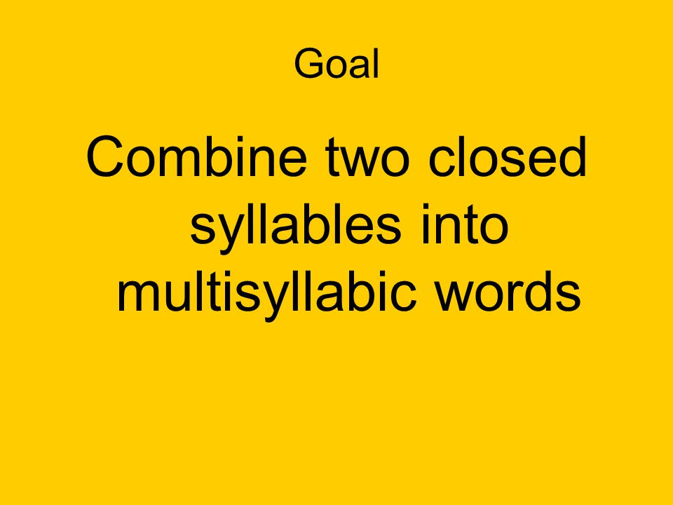 Combine two closed syllables into multisyllabic words