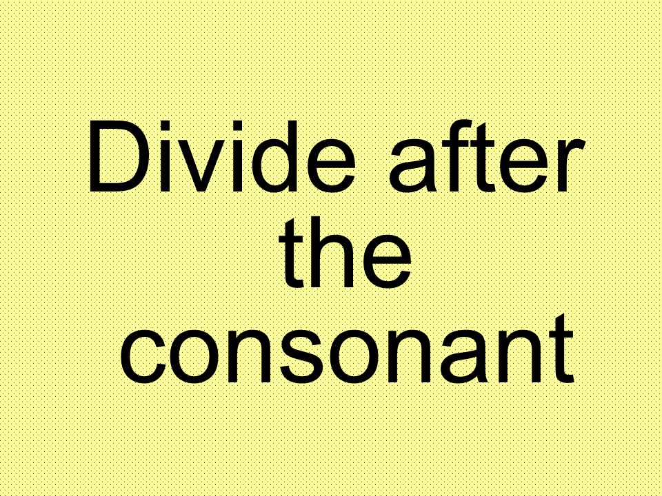 Divide after the consonant