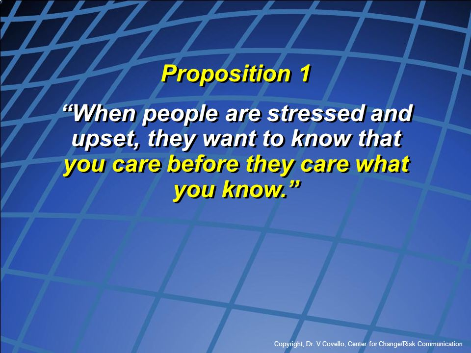 Proposition 1 When people are stressed and upset, they want to know that you care before they care what you know.