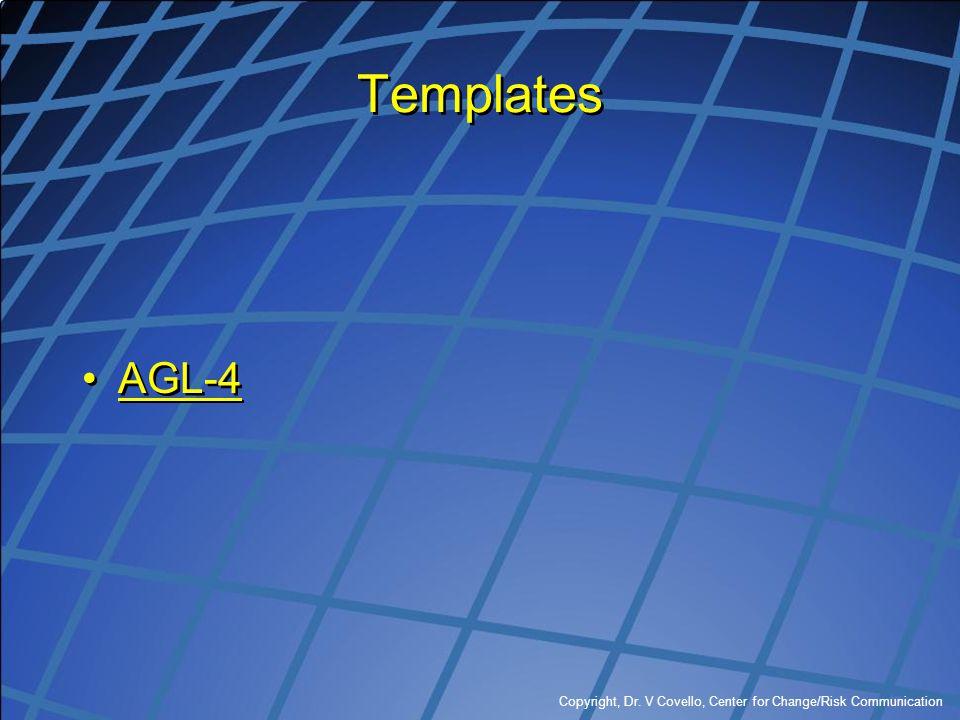 Templates AGL-4 Copyright, Dr. V Covello, Center for Change/Risk Communication