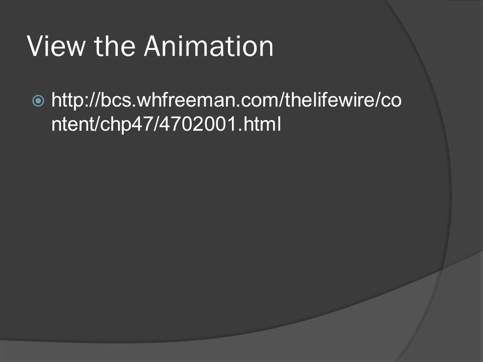 View the Animation http://bcs.whfreeman.com/thelifewire/content/chp47/4702001.html
