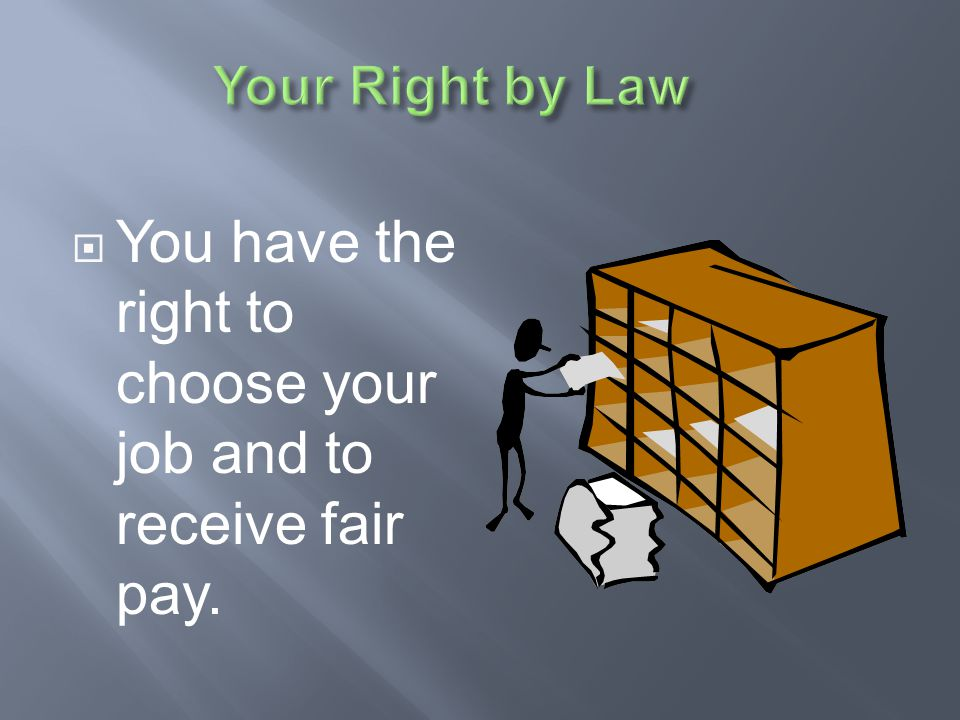 You have the right to choose your job and to receive fair pay.