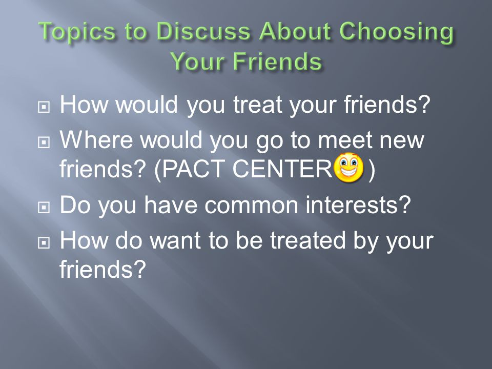 Topics to Discuss About Choosing Your Friends