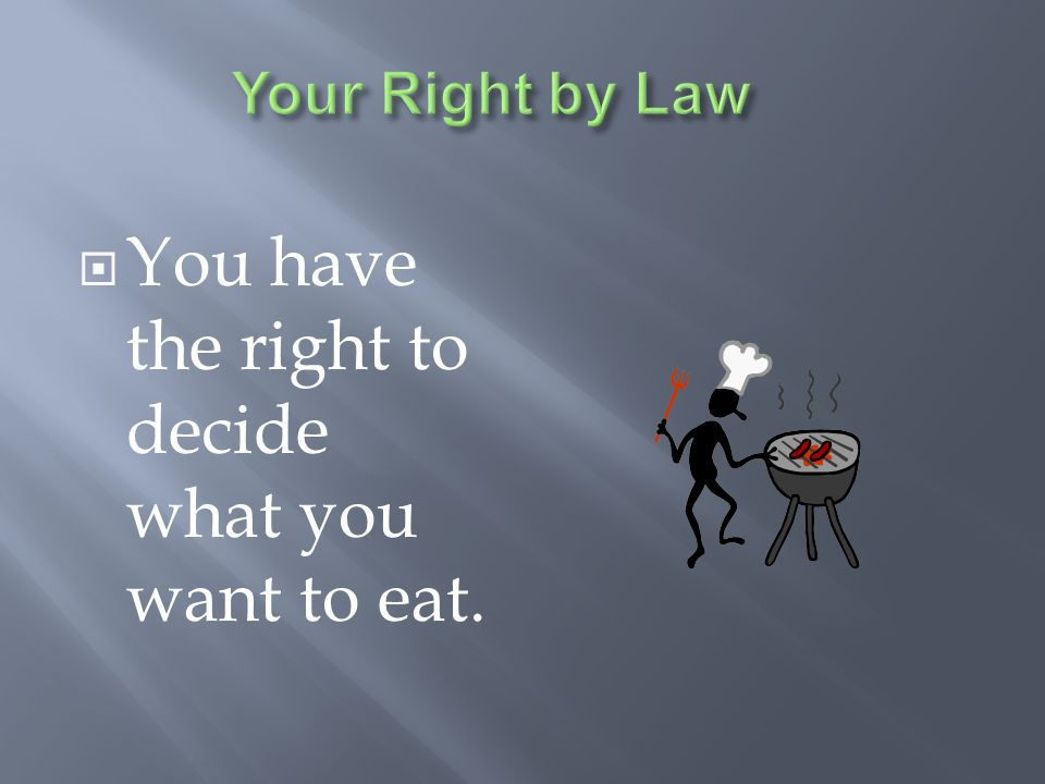 You have the right to decide what you want to eat.