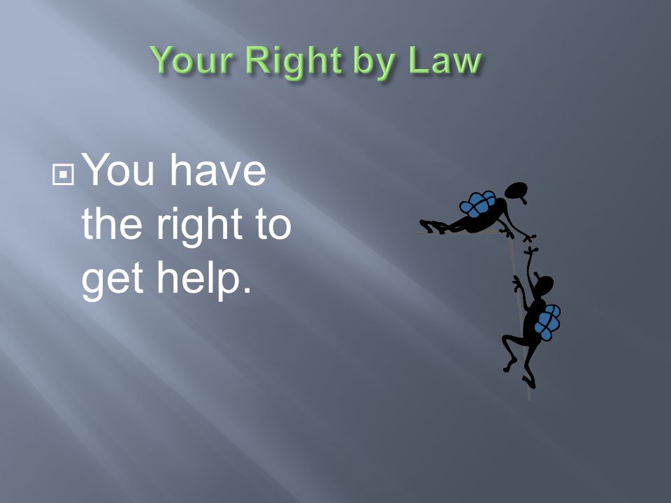 You have the right to get help.