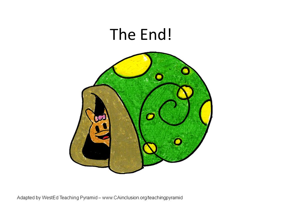 The End! Adapted by WestEd Teaching Pyramid – www.CAinclusion.org/teachingpyramid