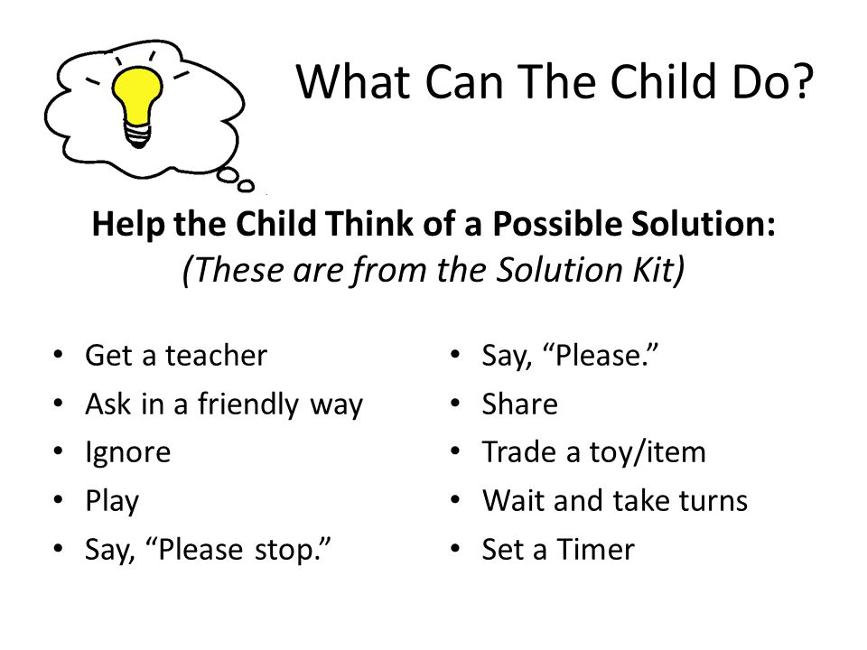 What Can The Child Do Help the Child Think of a Possible Solution: (These are from the Solution Kit)