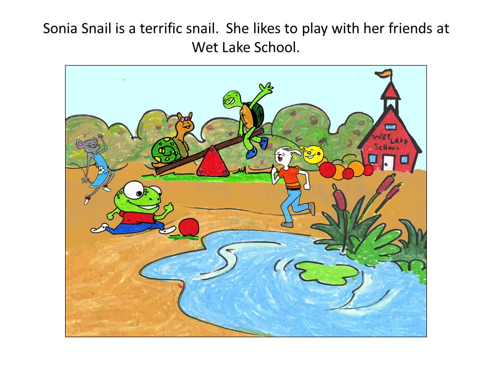 Teaching Pyramid Updated January 2011. Sonia Snail is a terrific snail. She likes to play with her friends at Wet Lake School.
