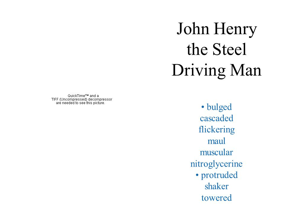 John Henry the Steel Driving Man • bulged cascaded flickering maul muscular nitroglycerine • protruded shaker towered