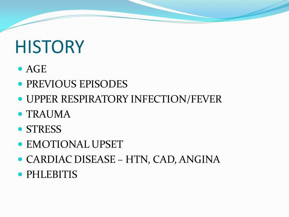 HISTORY AGE PREVIOUS EPISODES UPPER RESPIRATORY INFECTION/FEVER TRAUMA