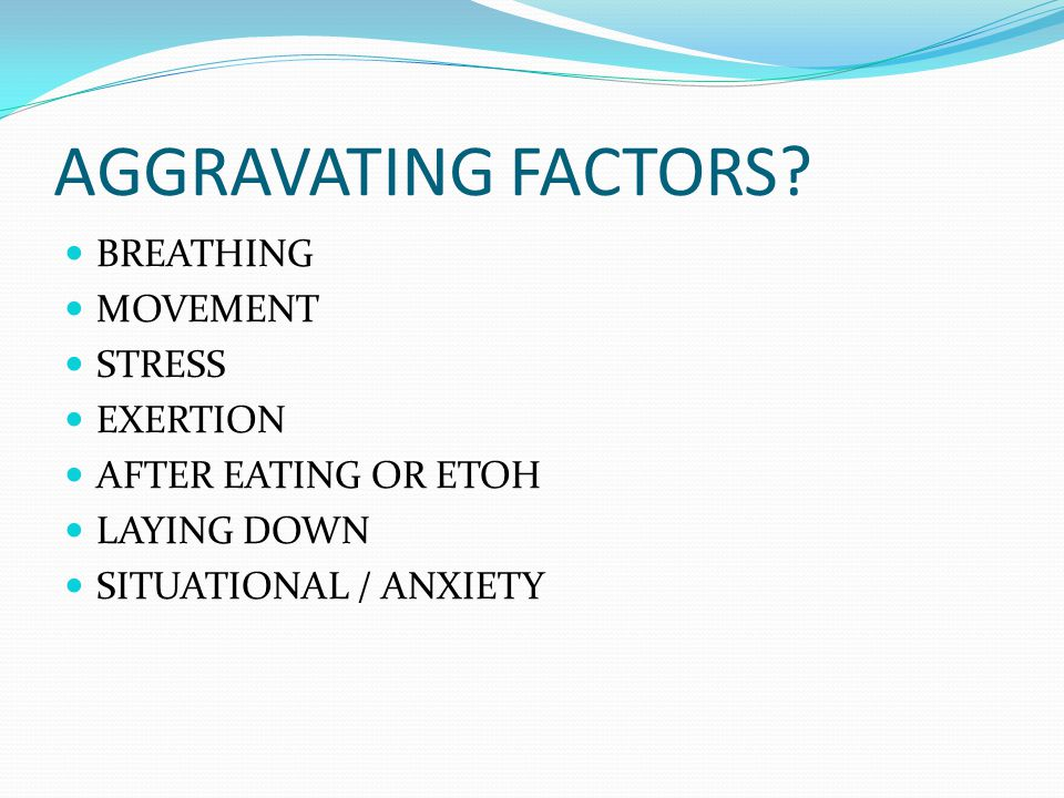 AGGRAVATING FACTORS BREATHING MOVEMENT STRESS EXERTION