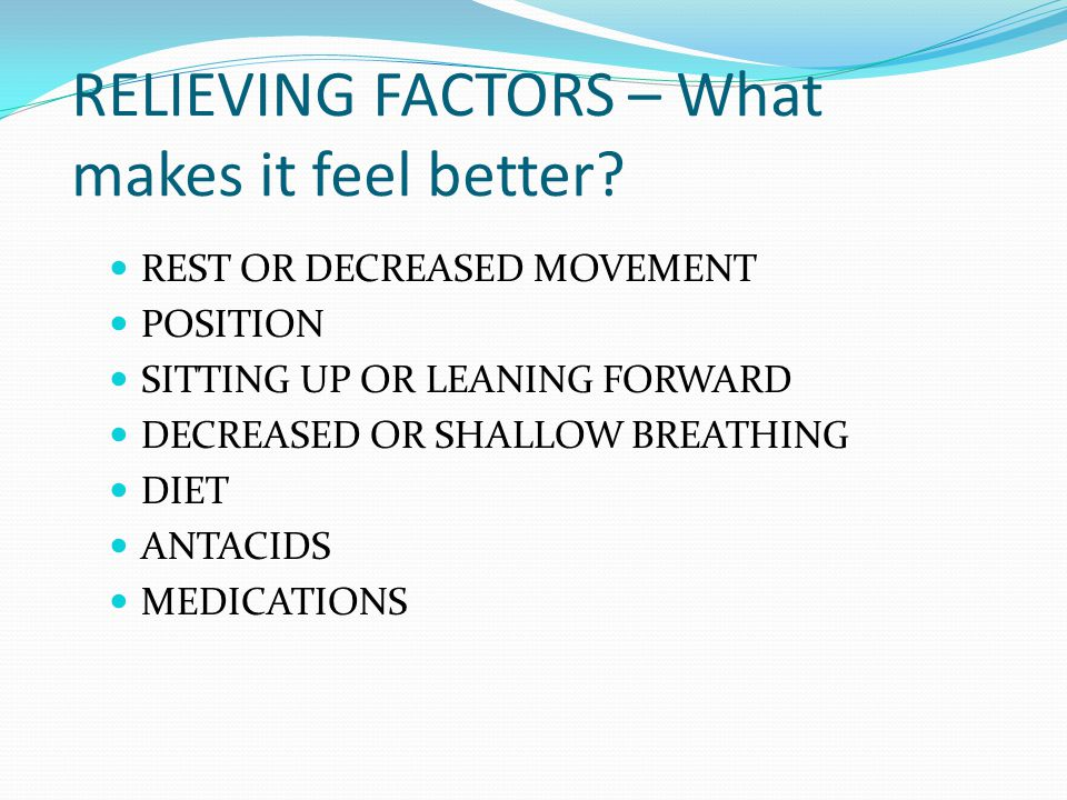 RELIEVING FACTORS – What makes it feel better