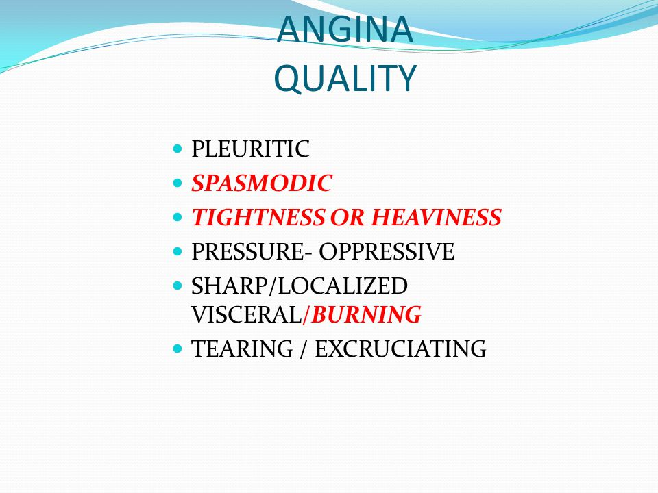 ANGINA QUALITY PLEURITIC SPASMODIC TIGHTNESS OR HEAVINESS