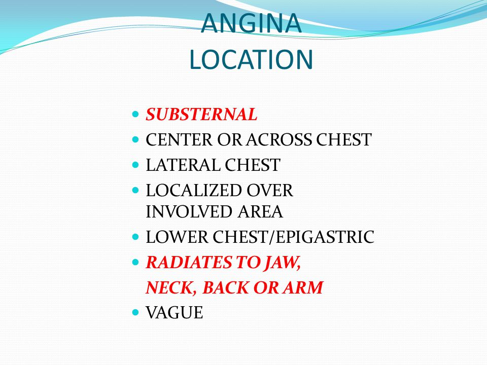 ANGINA LOCATION SUBSTERNAL CENTER OR ACROSS CHEST LATERAL CHEST