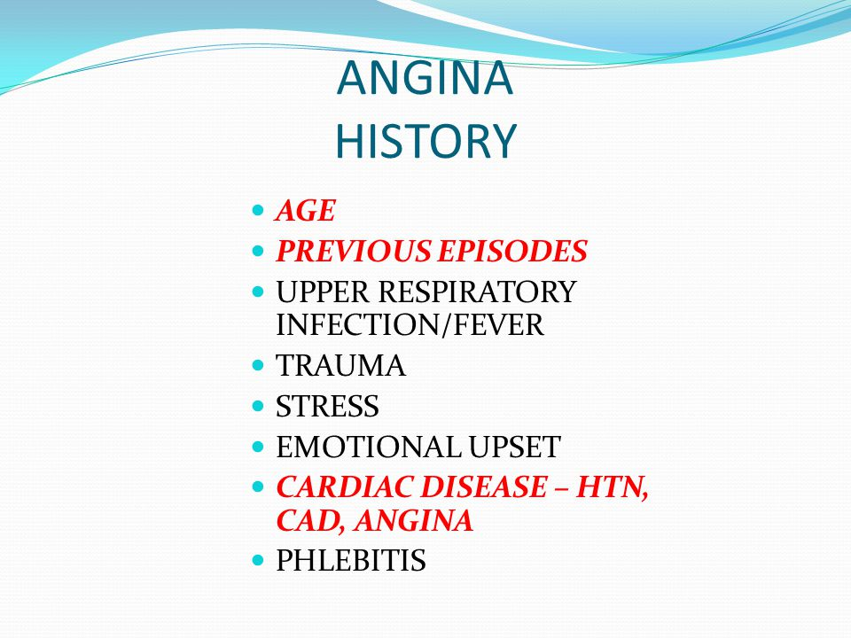 ANGINA HISTORY AGE PREVIOUS EPISODES UPPER RESPIRATORY INFECTION/FEVER