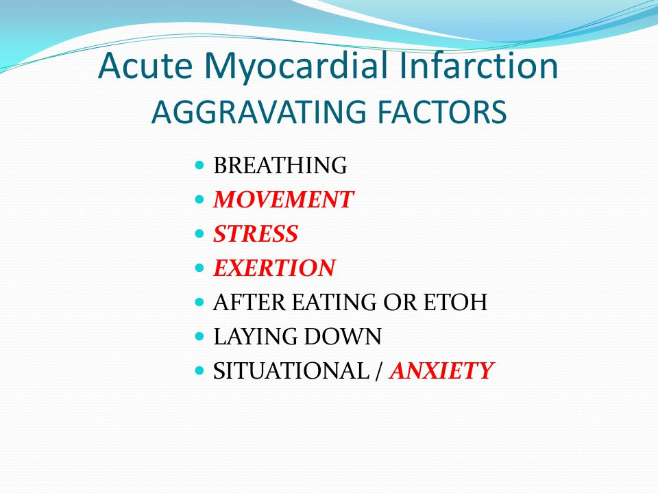 Acute Myocardial Infarction AGGRAVATING FACTORS