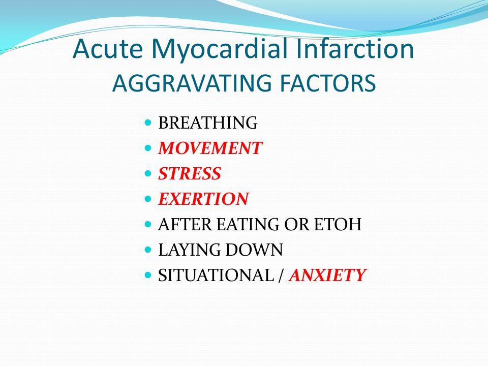 Acute Myocardial Infarction AGGRAVATING FACTORS