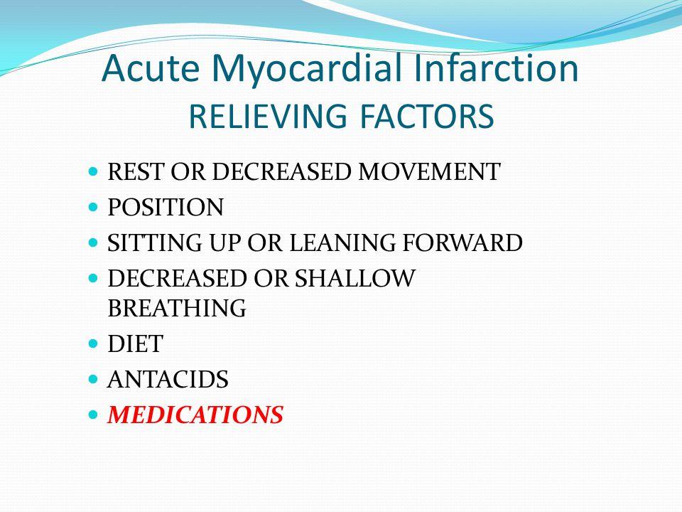 Acute Myocardial Infarction RELIEVING FACTORS