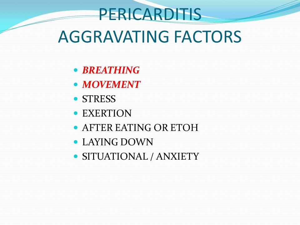 PERICARDITIS AGGRAVATING FACTORS
