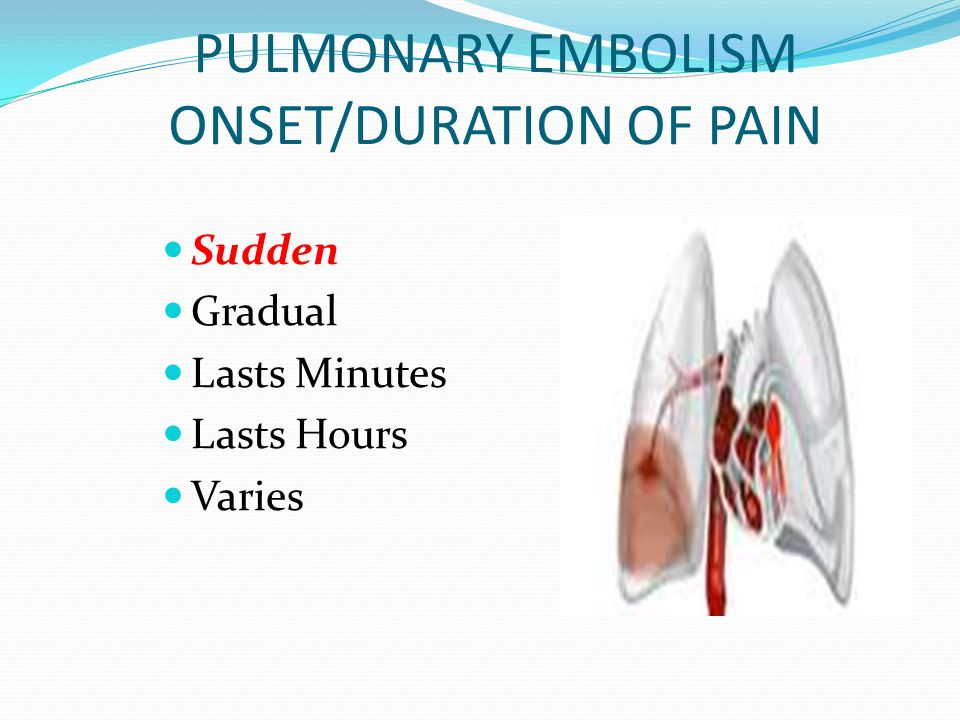 PULMONARY EMBOLISM ONSET/DURATION OF PAIN