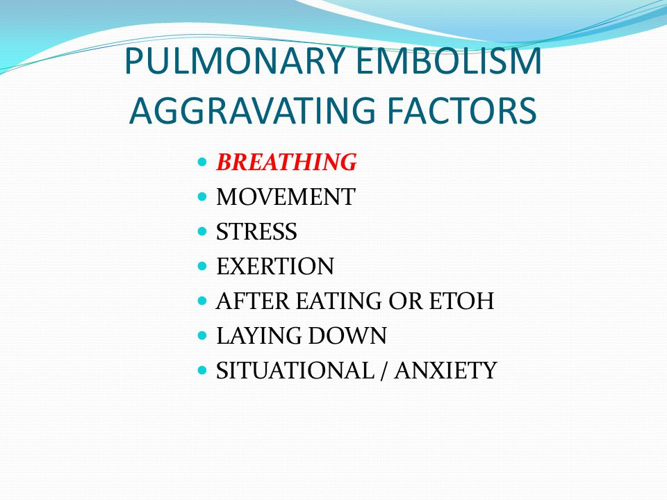 PULMONARY EMBOLISM AGGRAVATING FACTORS