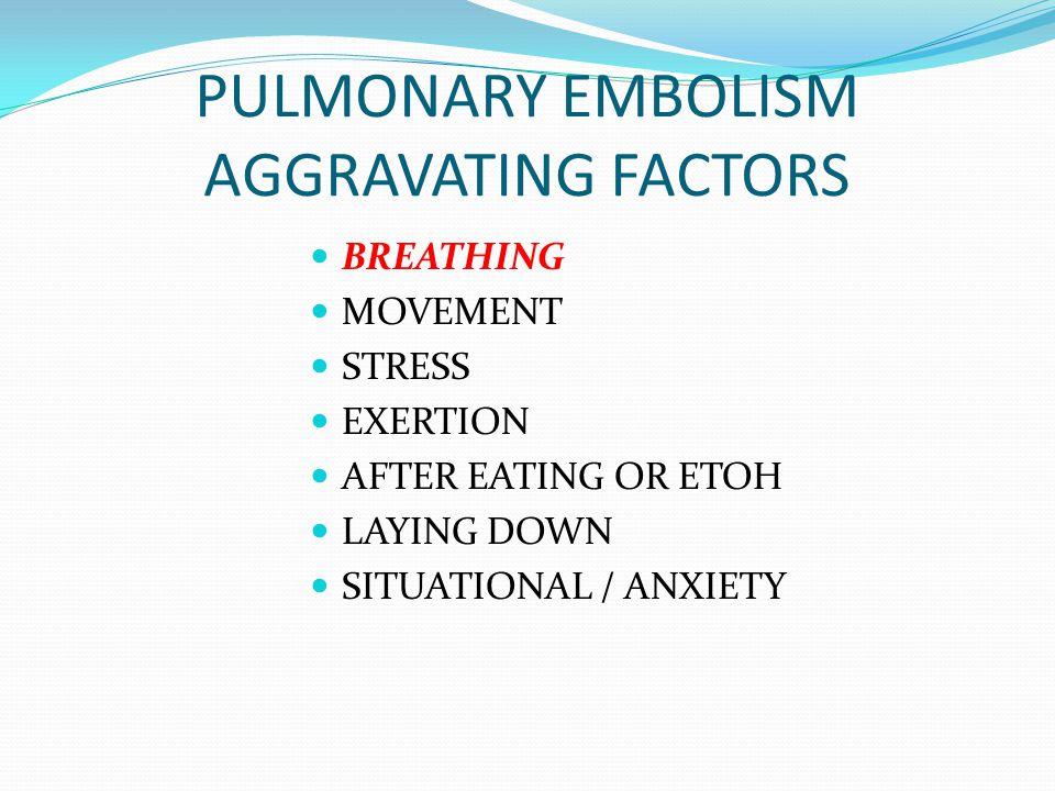 PULMONARY EMBOLISM AGGRAVATING FACTORS