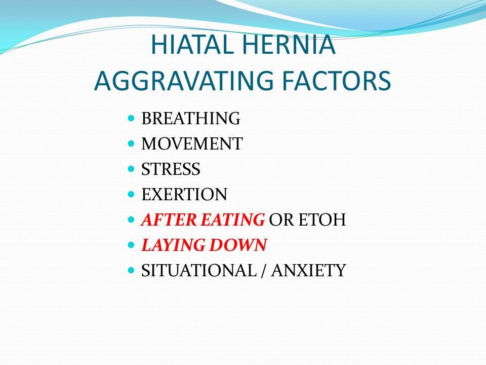 HIATAL HERNIA AGGRAVATING FACTORS