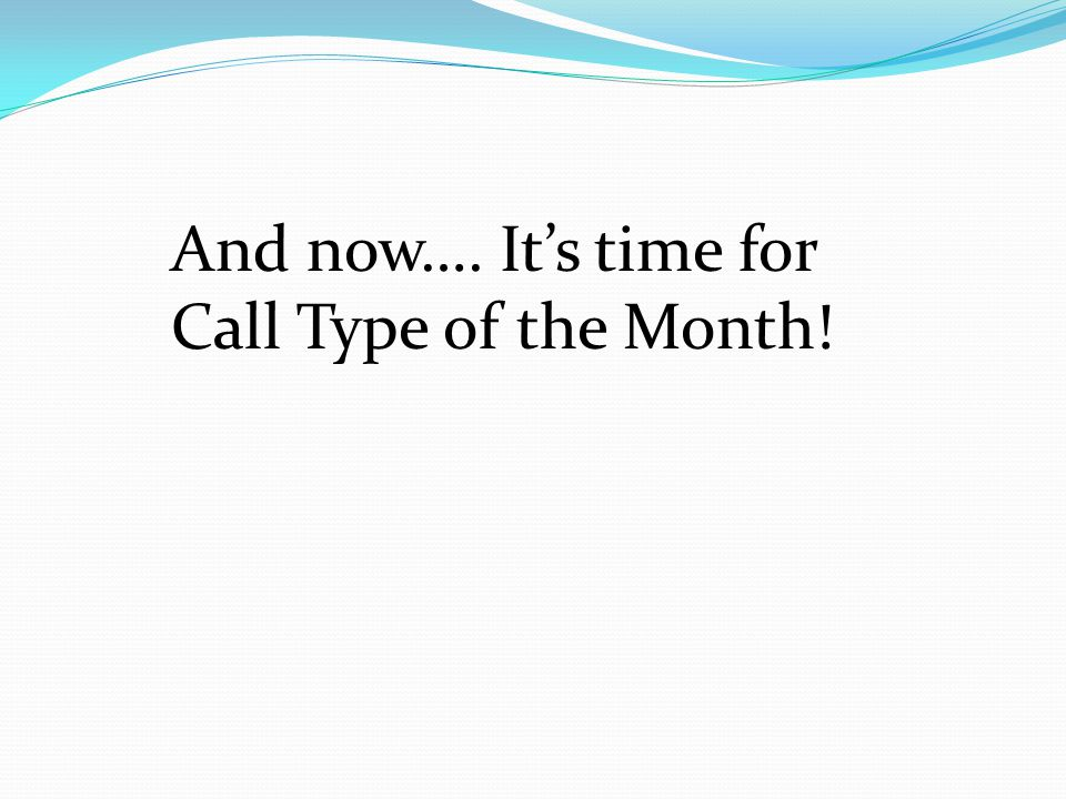 And now…. It's time for Call Type of the Month!
