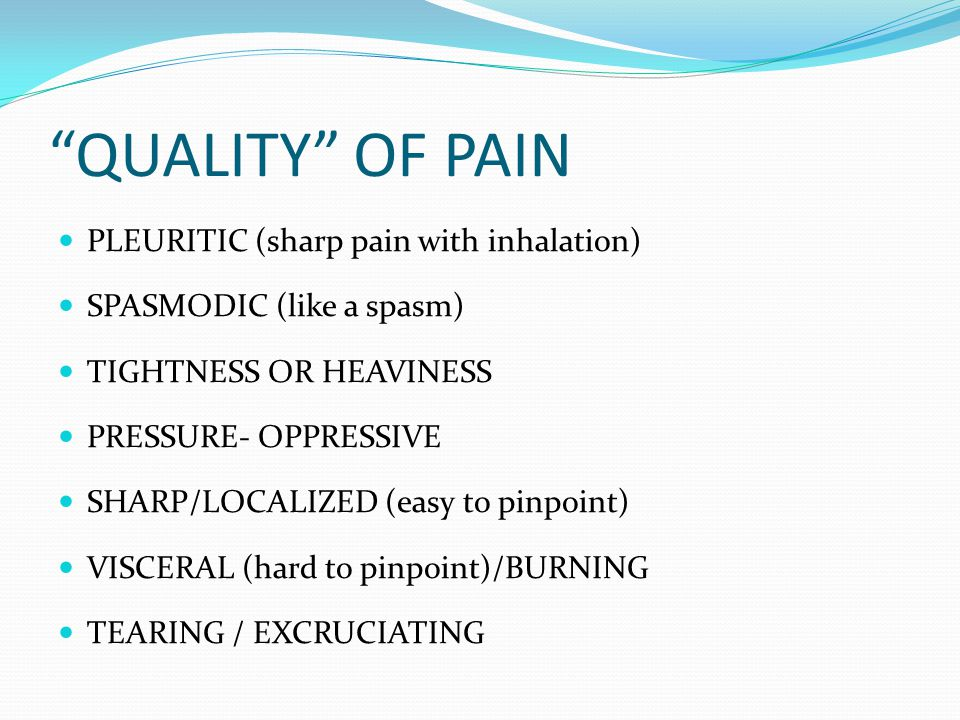 QUALITY OF PAIN PLEURITIC (sharp pain with inhalation)