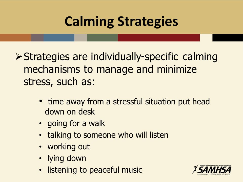 Calming Strategies Strategies are individually-specific calming mechanisms to manage and minimize stress, such as: