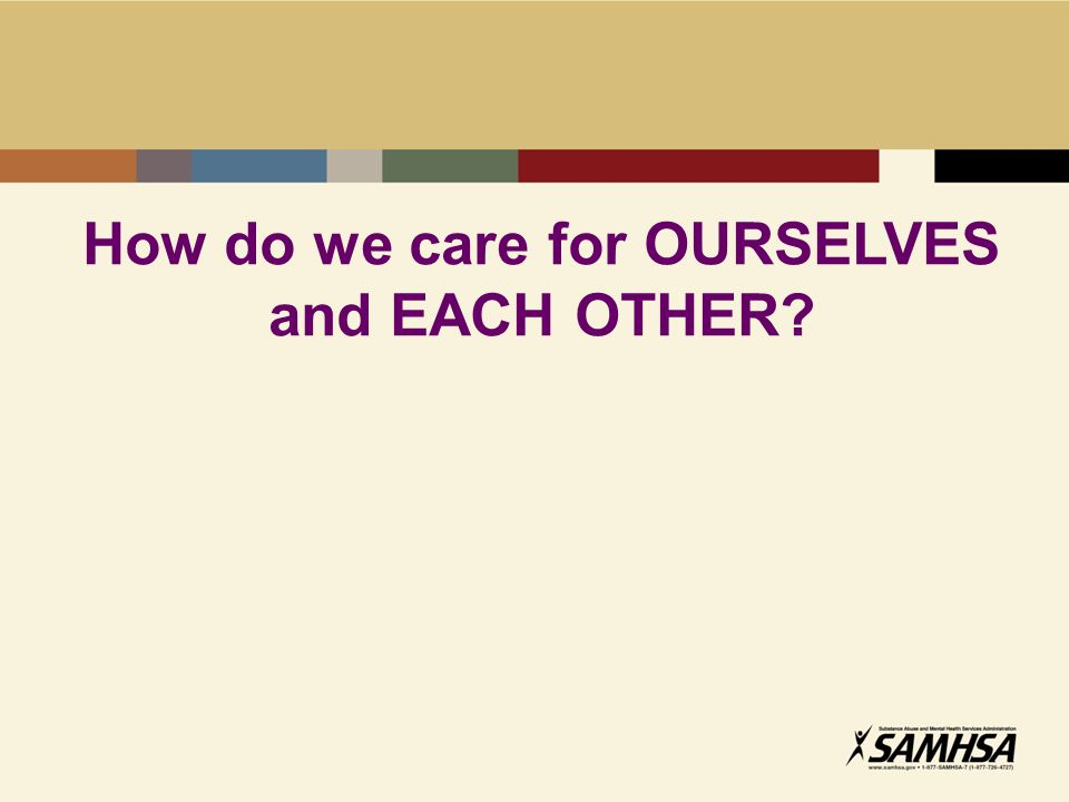How do we care for OURSELVES and EACH OTHER