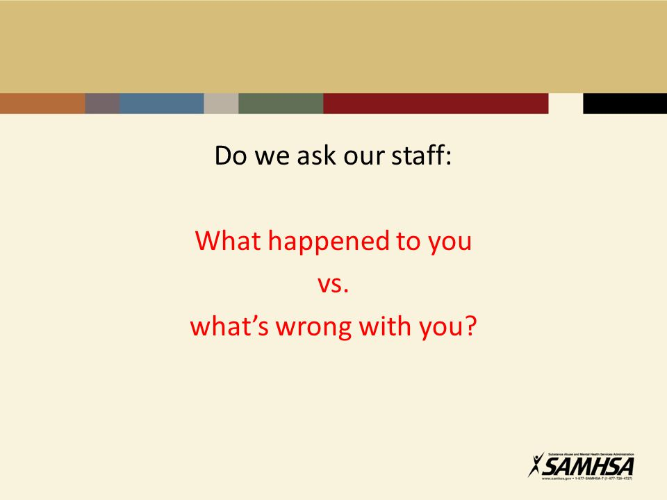 Do we ask our staff: What happened to you vs. what's wrong with you