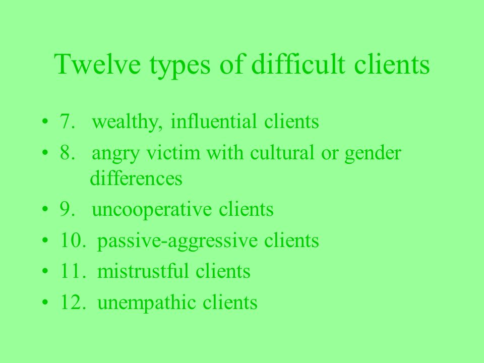Twelve types of difficult clients