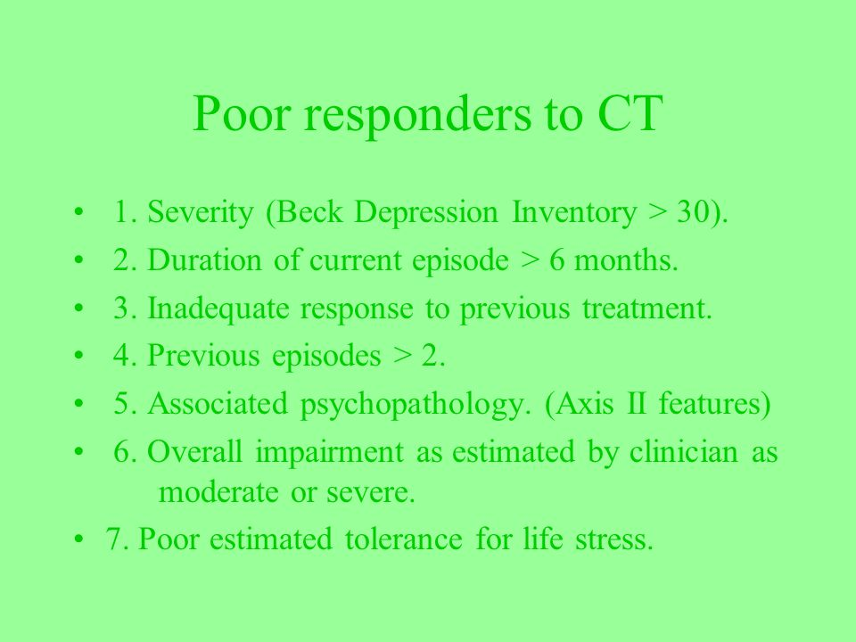 Poor responders to CT 1. Severity (Beck Depression Inventory > 30).
