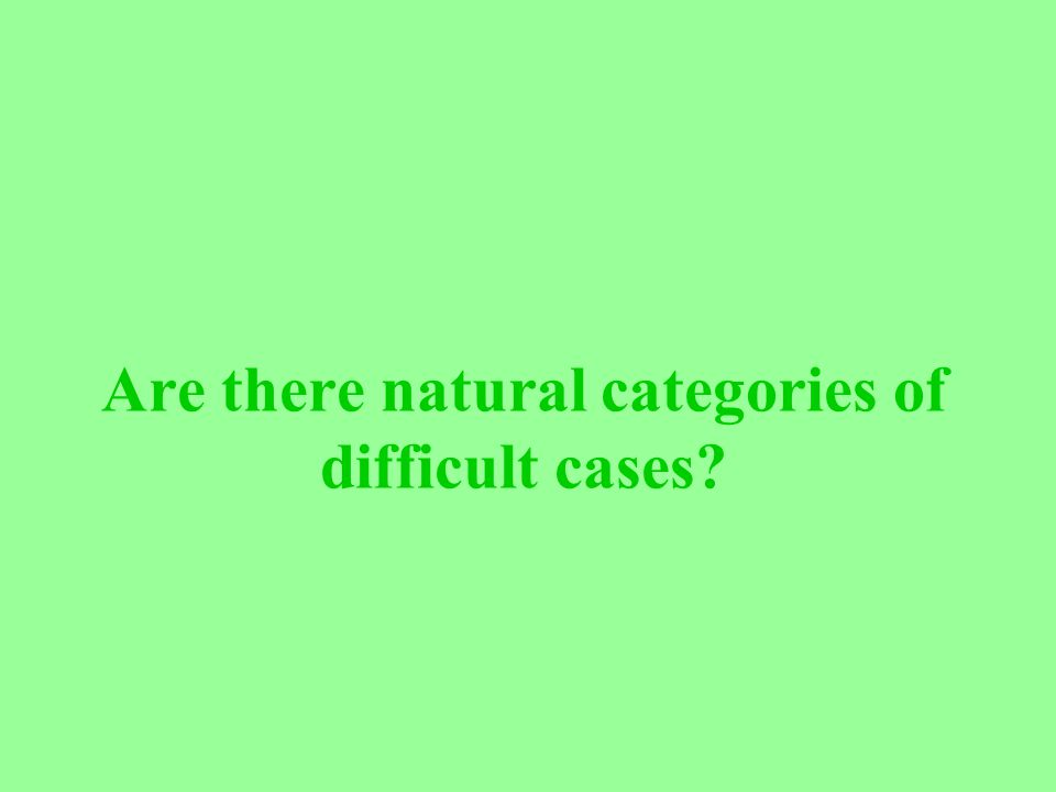 Are there natural categories of difficult cases